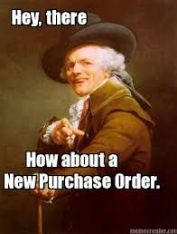 New Meme Order - meme creator hey there how about a new purchase order