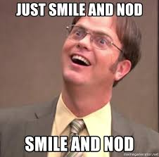 Dwight Meme Generator - just smile and nod smile and nod smiley dwight meme generator