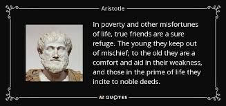 Friends Comfort Quotes Aristotle Quote In Poverty And Other Misfortunes Of Life True