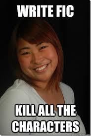 Kat Meme - write fic kill all the characters kat meme quickmeme