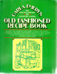 old fashioned recipe old fashioned recipe book an encyclopedia of country living