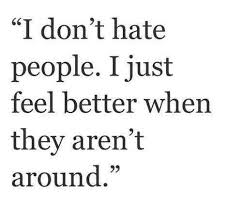 I Hate People Meme - i don t hate people i just feel better when they aren t around