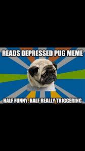 Depressed Pug Meme - lol pug memes party party pugmemes pugsareheaven pugparty