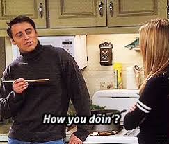 How You Doin Meme - 13 signs you are joey tribbiani at heart 盞 the daily edge