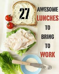 27 awesome easy lunches to bring to work to bring lunches and