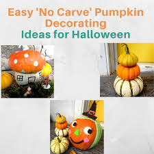 easy u0027no carve u0027 pumpkin decorating ideas for halloween