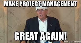 Project Management Meme - make project management great again donald trump hat meme generator