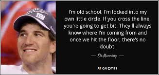 Hit The Floor Quotes - eli manning quote i u0027m old i u0027m locked into my own little