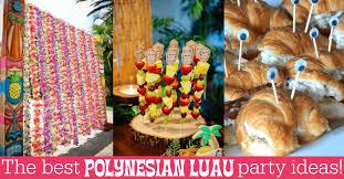 luau party ideas the best polynesian luau party ideas for a tiki celebration