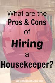 hiring a housekeeper pros and cons of having a housekeeper a slob comes clean