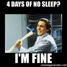 Axe Meme - 4 days of no sleep i m fine american psycho axe meme generator