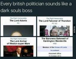 Bosses Be Like Meme - every british politician sounds like a dark souls boss funny