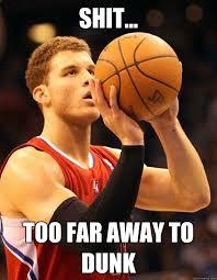 Blake Griffin Memes - shit too far away to dunk blake griffin quickmeme