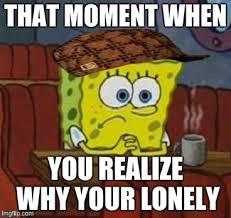 Lonely Meme - lonely spongebob imgflip
