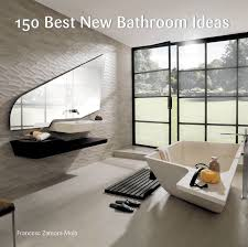 New Bathrooms Ideas 150 Best New Bathroom Ideas Francesc Zamora Hardcover