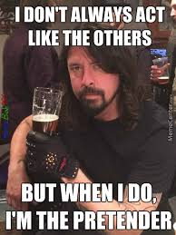 Foo Fighters Meme - the most interesting man ahem foo fighter in the world by