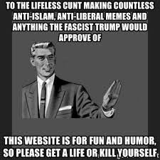Liberal Memes - to the lifeless cunt making countless anti islam anti liberal