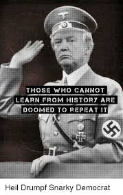 Democrat Memes - those who cannot learn from history are doomed to repeat it heil