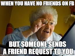 No Friends Meme - grandma finds the internet meme imgflip