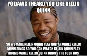 Kellin Quinn Meme - yo dawg i heard you like kellin quinn so we made kellin quinn play