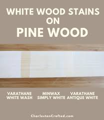 what stain looks on pine varathane antique white wood stain the ultimate guide