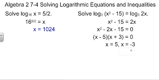 alg 2 7 4 solving logarithmic equations and inequalities