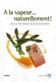 livre cuisine vapeur livre de cuisine a la vapeur naturellement de stefan meier