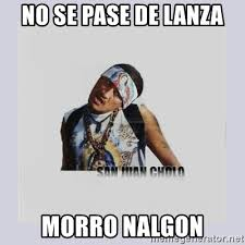 Memes De Nalgones - no se pase de lanza morro nalgon san juan cholo meme generator