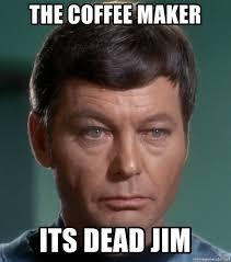 Meme Generator Maker - the coffee maker its dead jim dr mccoy meme generator