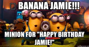 Minion Meme Generator - banana jamie minion for happy birthday jamie birthday