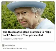 England Memes - queen of england taking back america if trump is elected