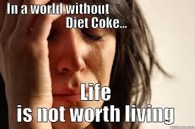 Diet Coke Meme - no diet coke quickmeme