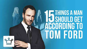 Things Every House Should Have 15 Things Every Man Should Get According To Tom Ford Youtube
