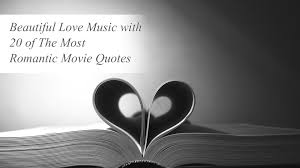 Romantic Love Quotes by Beautiful Love Music With 20 Of The Most Romantic Movie Quotes