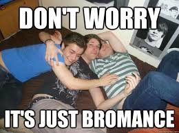 Funny Gay Guy Memes - don t worry it s just bromance gay straight guys quickmeme