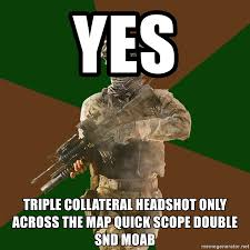 Quickscope Meme - yes triple collateral headshot only across the map quick scope