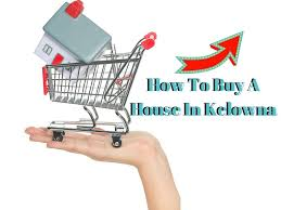 how to buy a house in kelowna when the market is on the rise