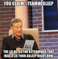 Team No Sleep Meme - you claim teamnosleep the lie detector determined that was a lie