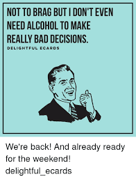 Make An Ecard Meme - not to brag but idon t even need alcohol to make really bad