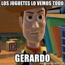 Meme Woody - los juguetes lo vemos todo gerardo toy story woody meme generator