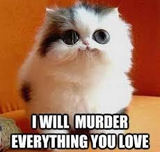 Murder Meme - i will murder everything you love weknowmemes