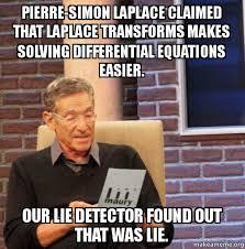 Simon Meme - pierre simon laplace claimed that laplace transforms makes solving
