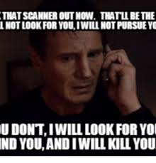 Scanners Meme - that scanner out now thatllbethe lnotlookfor youiwill notpursueyo