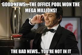 Mega Meme - good news the office pool won the mega millions the bad news
