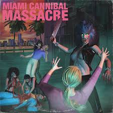 miami cannibal massacre u0027 should be your soundtrack for this