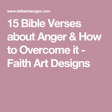 15 bible verses anger u0026 overcome faith art