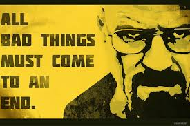 Breaking Bad Poster Breaking Bad All Bad Things Must Come To An End Poster 12x18 In