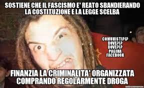 Meme Droga - search a meme sostiene che il fascismo e reato sbandierando la