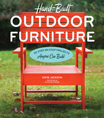 hand built outdoor furniture 20 step by step projects anyone can