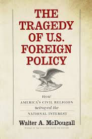 the tragedy of u s foreign policy how america u0027s civil religion